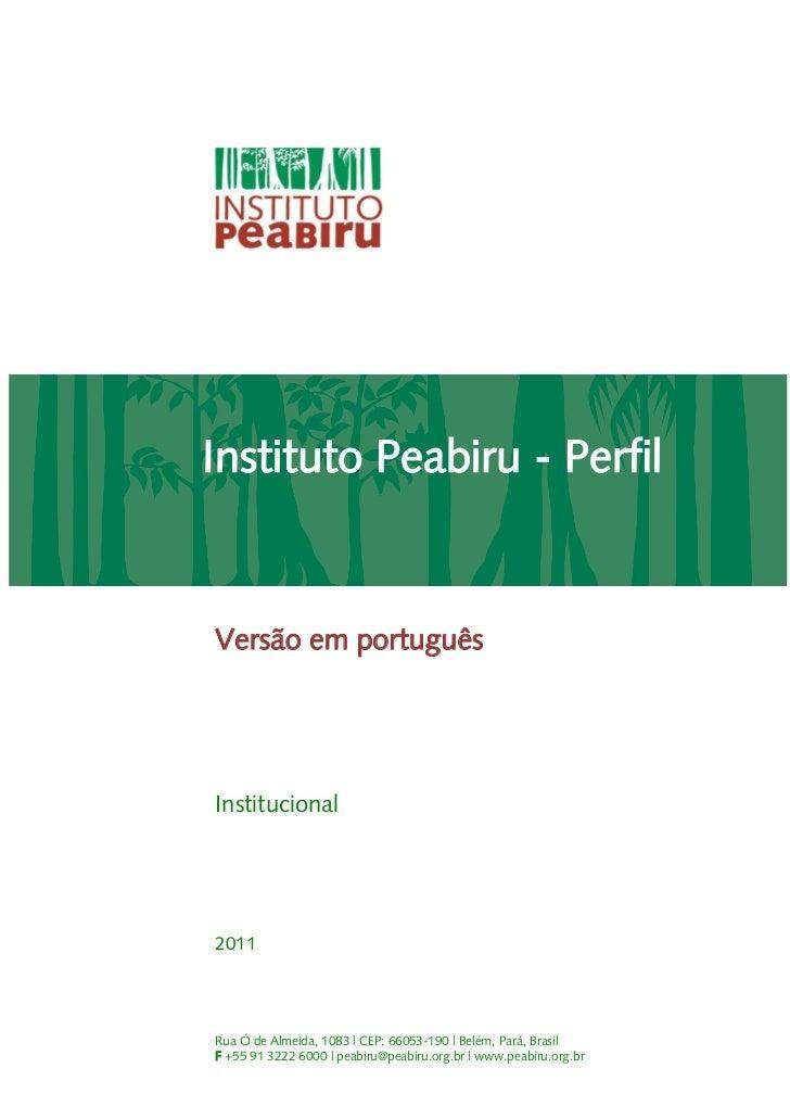 Instituto Peabiru - PerfilVersão em portuguêsInstitucional2011Rua Ó de Almeida, 1083 | CEP: 66053-190 | Belém, Pará, Brasi...