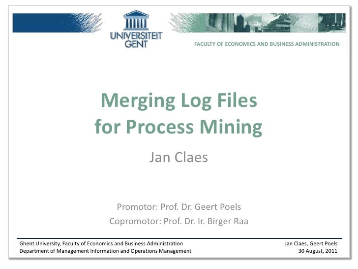 Merging Log Files for Process Mining<br />Jan Claes<br />Promotor: Prof. Dr. Geert Poels<br />Copromotor: Prof. Dr. Ir. Bi...