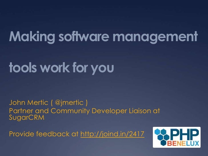 Making software management tools work for you<br />John Mertic ( @jmertic )<br />Partner and Community Developer Liaison a...