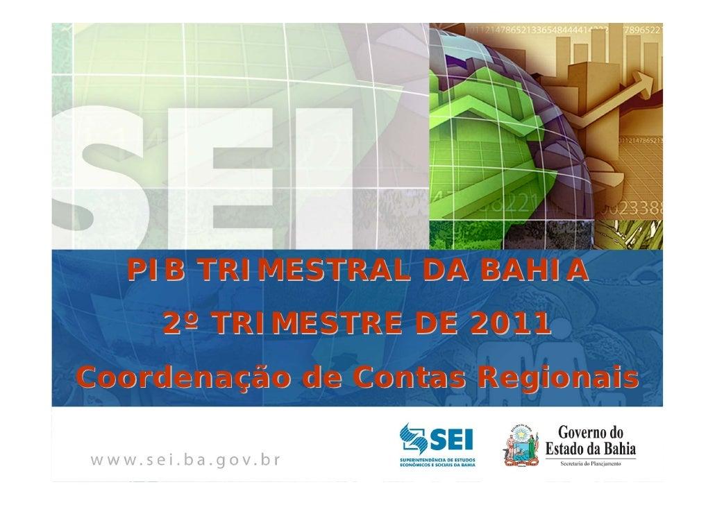 PIB TRIMESTRAL   Bahia – 4º Trimestre de 2009  PIB TRIMESTRAL DA BAHIA    2º TRIMESTRE DE 2011Coordenação de Contas Region...