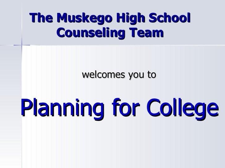 The Muskego High School Counseling Team <ul><li>welcomes you to </li></ul><ul><li>Planning for College </li></ul>