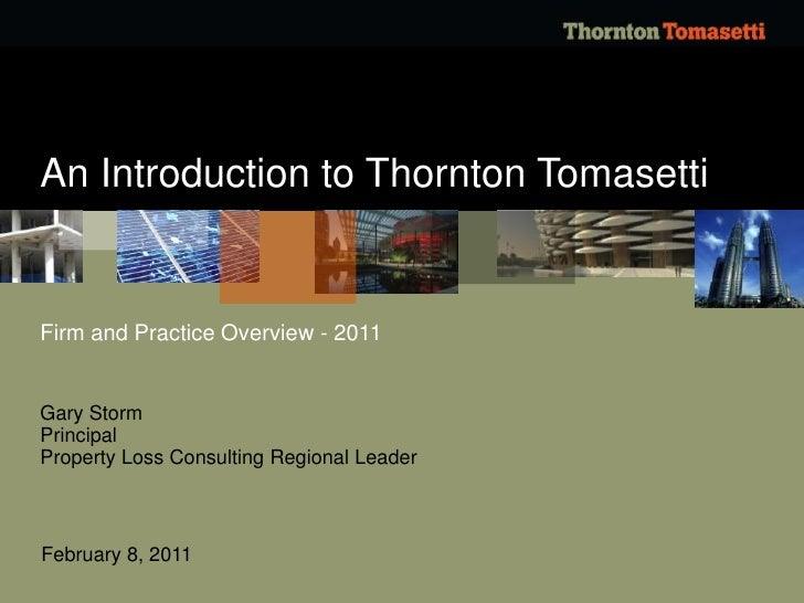 Firm and Practice Overview - 2011<br />An Introduction to Thornton Tomasetti<br />Gary Storm<br />Principal<br />Property ...