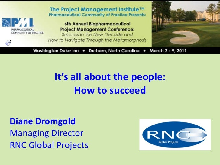 Diane Dromgold Managing Director RNC Global Projects It's all about the people: How to succeed Insert your logo in this ar...