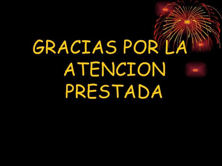 <ul><li>GRACIAS POR LA ATENCION PRESTADA </li></ul>