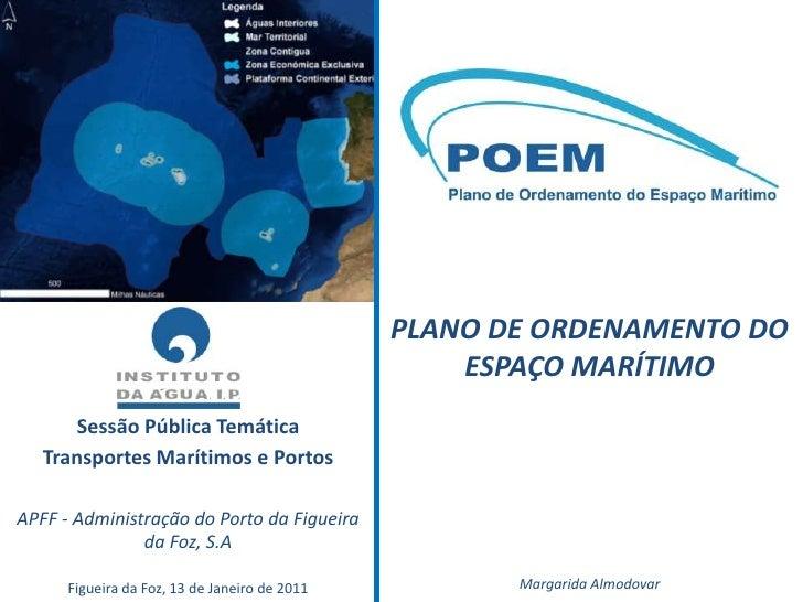 PLANO DE ORDENAMENTO DO ESPAÇO MARÍTIMO Margarida Almodovar Sessão Pública Temática Transportes Marítimos e Portos APFF - ...