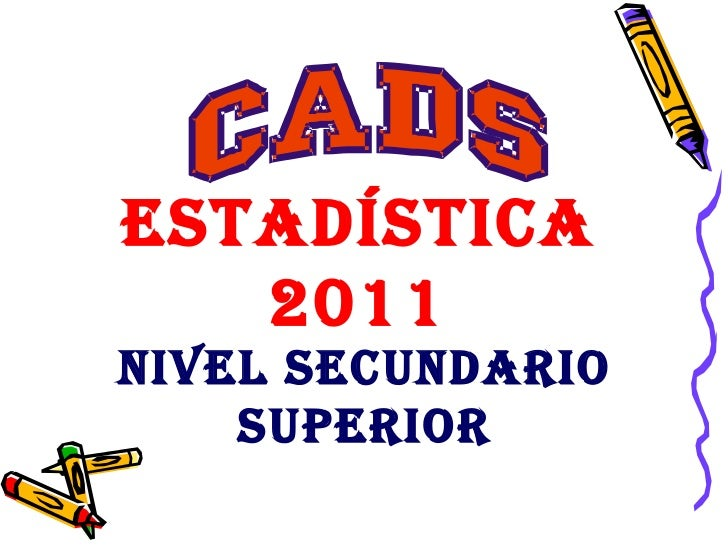 Estadística 2011 Nivel Secundario   Superior