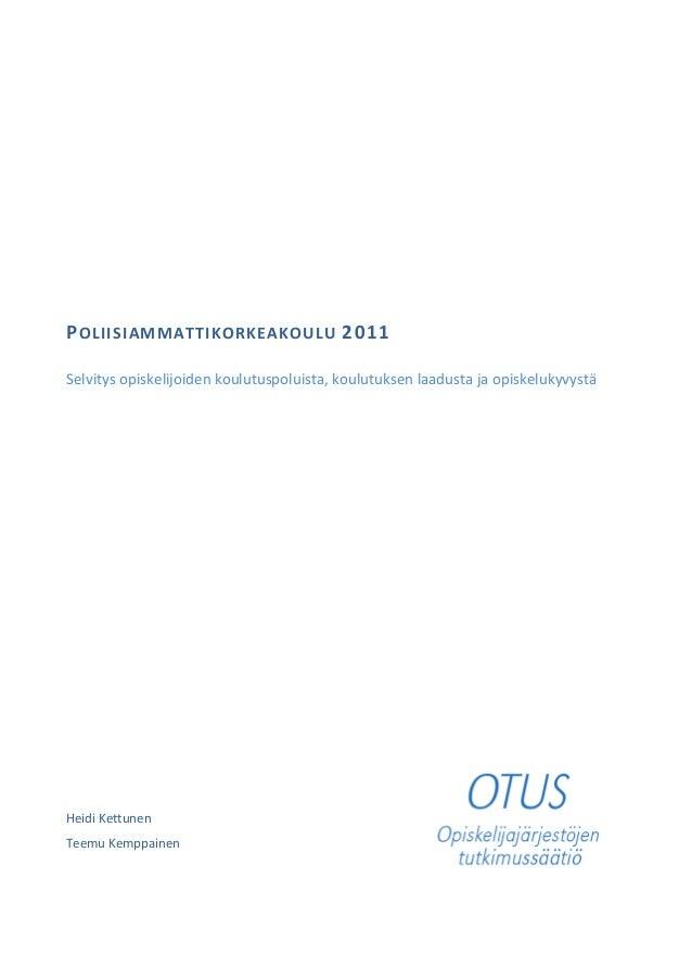 POLIISIAMMATTIKORKEAKOULU 2011 Selvitys opiskelijoiden koulutuspoluista, koulutuksen laadusta ja opiskelukyvystä Heidi Ket...