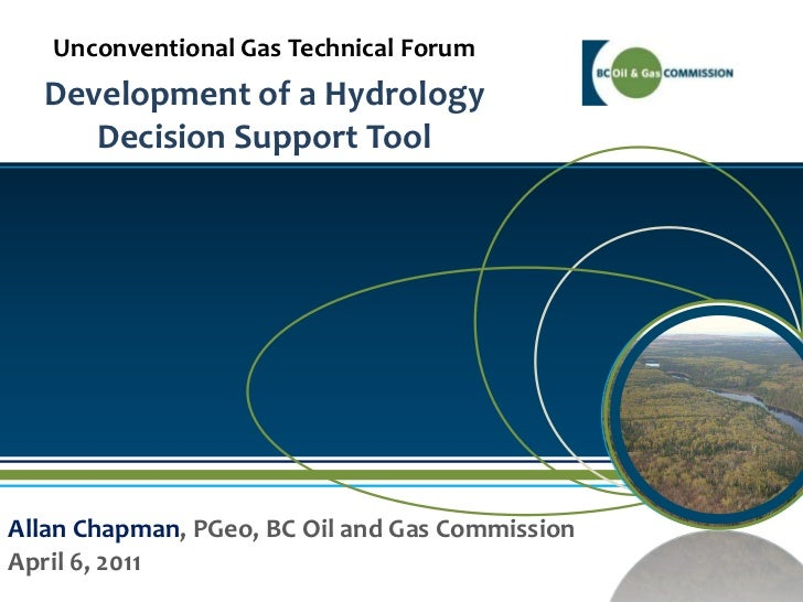 Unconventional Gas Technical Forum<br />Development of a Hydrology Decision Support Tool<br />Allan Chapman, PGeo, BC Oil ...
