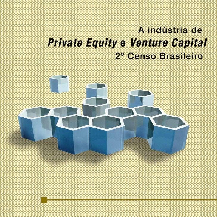 A Indústria de Private Equity e Venture                Capital          2° Censo Brasileiro                 1ª Edição     ...