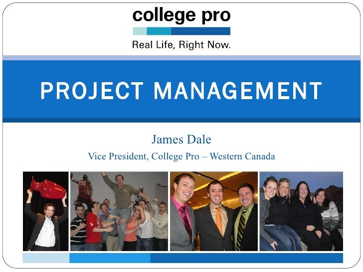 PROJECT MANAGEMENT                 James Dale   Vice President, College Pro – Western Canada