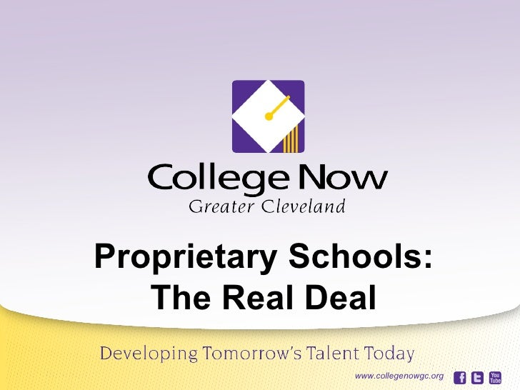 Proprietary Schools:                     The Real Deal   06/22/12www.collegenowgc.org             www.collegenowgc.org   1
