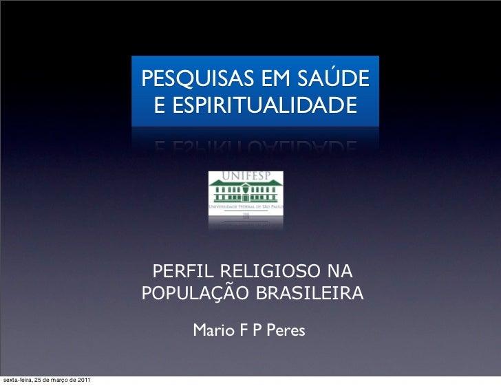 PESQUISAS EM SAÚDE                                    E ESPIRITUALIDADE                                    PERFIL RELIGIOS...