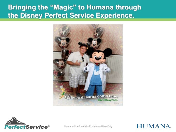 """Bringing the """"Magic"""" to Humana throughthe Disney Perfect Service Experience.              Measuring            Perfect Ser..."""