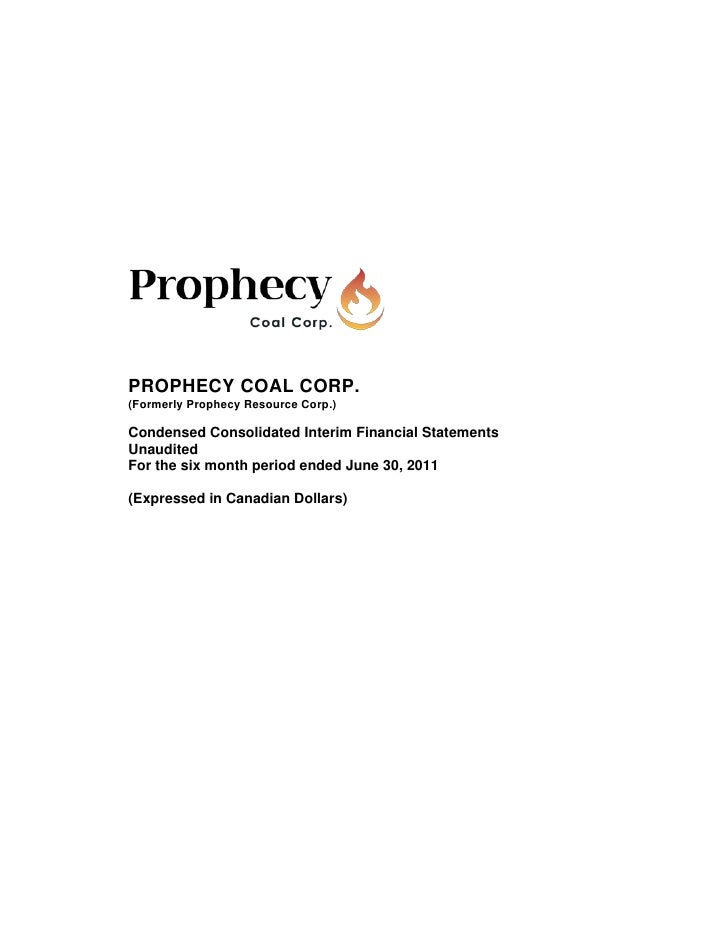 PROPHECY COAL CORP.(Formerly Prophecy Resource Corp.)Condensed Consolidated Interim Financial StatementsUnauditedFor the s...
