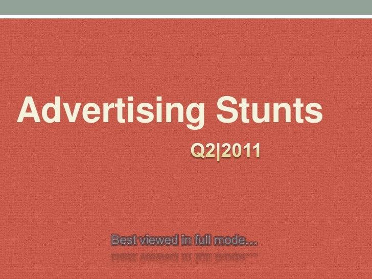 Advertising Stunts<br />Q2|2011<br />