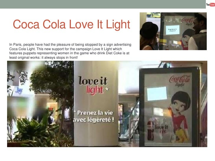 Coca Cola Love It Light <br />In Paris, people have had the pleasure of being stopped by a sign advertising Coca Cola Ligh...