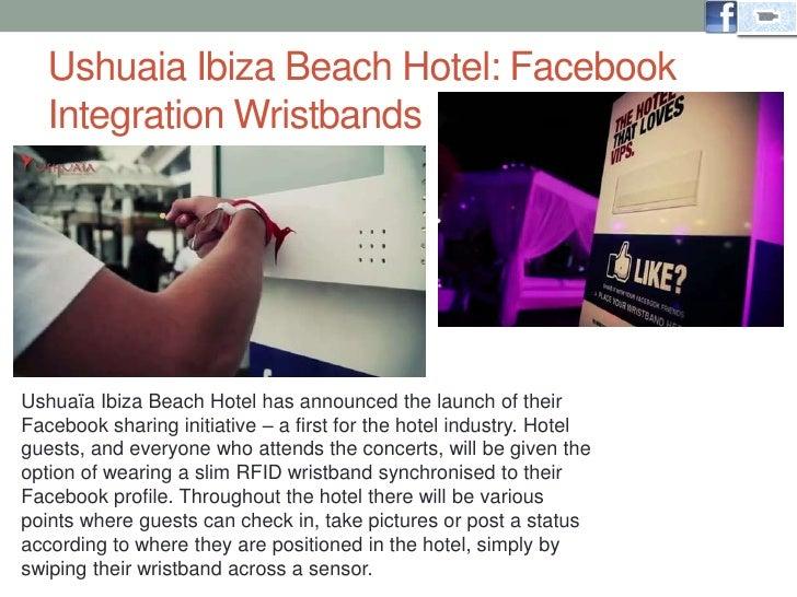 Ushuaia Ibiza Beach Hotel: Facebook Integration Wristbands <br />Ushuaïa Ibiza Beach Hotel has announced the launch of the...