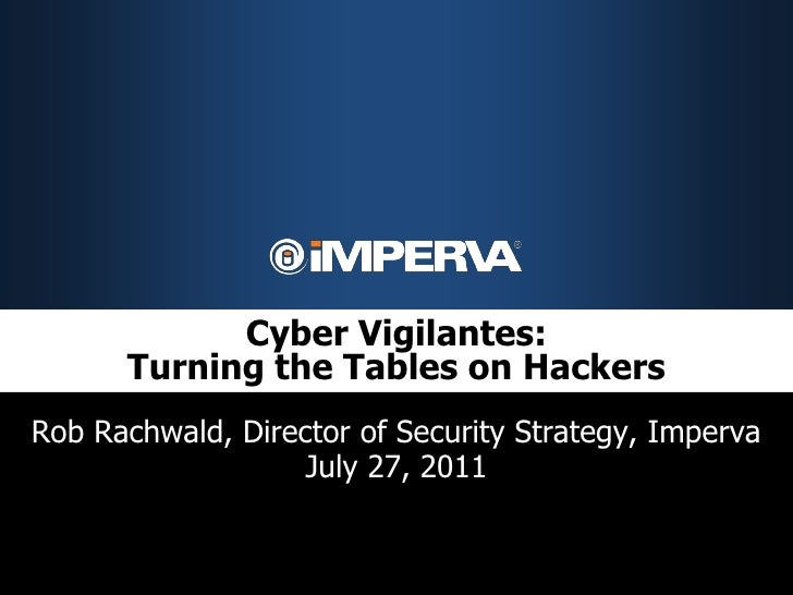 Cyber Vigilantes:      Turning the Tables on HackersRob Rachwald, Director of Security Strategy, Imperva                  ...