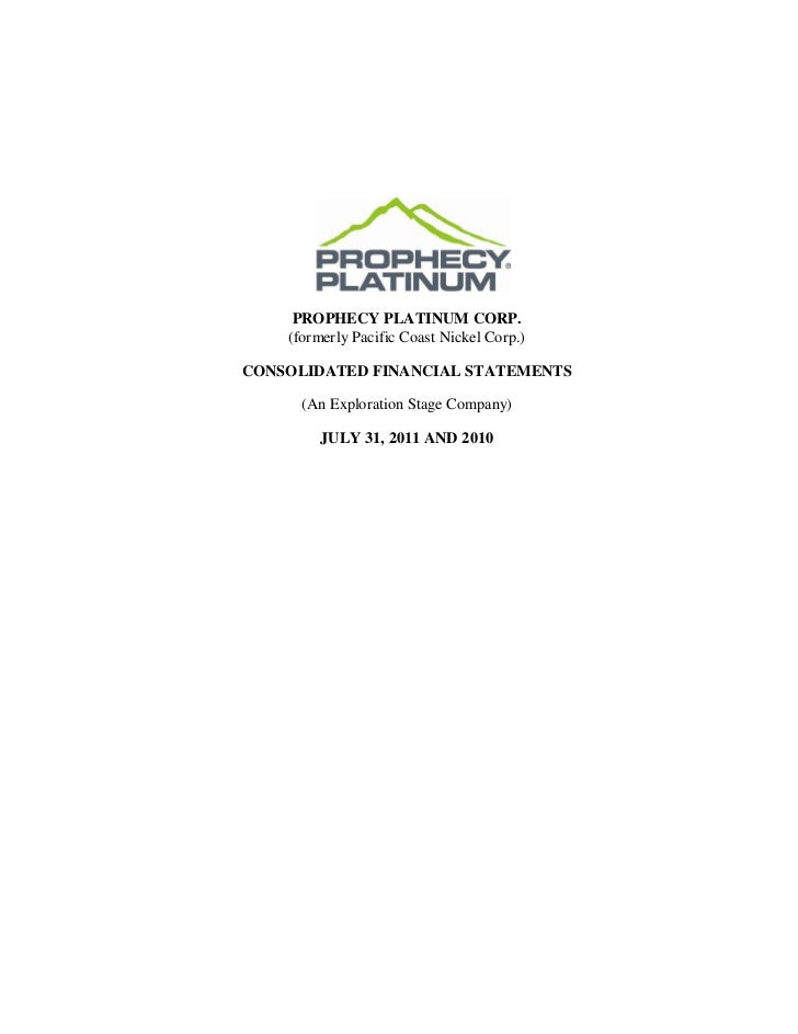 PROPHECY PLATINUM CORP.    (formerly Pacific Coast Nickel Corp.)CONSOLIDATED FINANCIAL STATEMENTS      (An Exploration Sta...