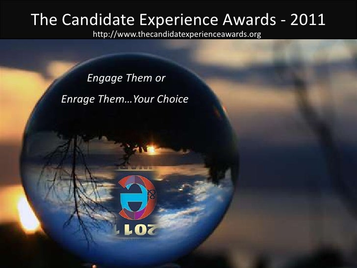 The Candidate Experience Awards - 2011<br />http://www.thecandidatexperienceawards.org<br />Engage Them or <br />Enrage Th...
