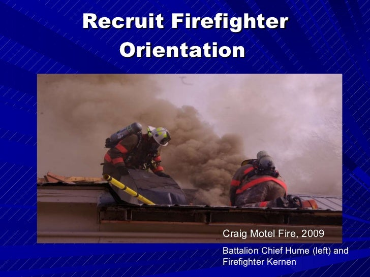 Recruit Firefighter Orientation   Craig Motel Fire, 2009 Battalion Chief Hume (left) and Firefighter Kernen