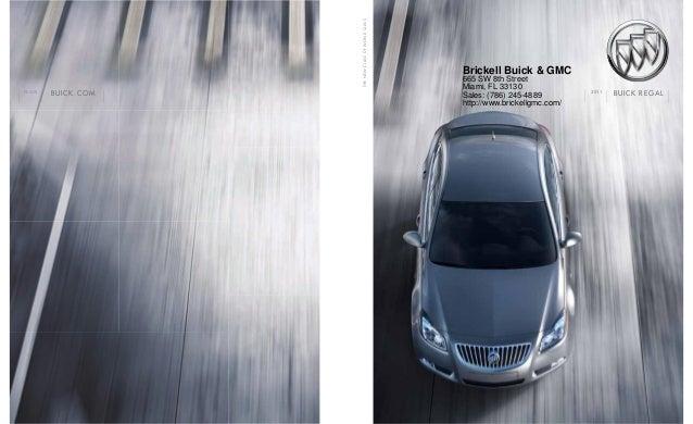 thenewclassofworldclass buick Regal2011 buick.comregal Brickell Buick & GMC 665 SW 8th Street Miami, FL 33130 Sales: (786)...