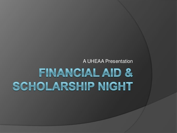 Financial Aid & Scholarship Night <br />A UHEAA Presentation <br />