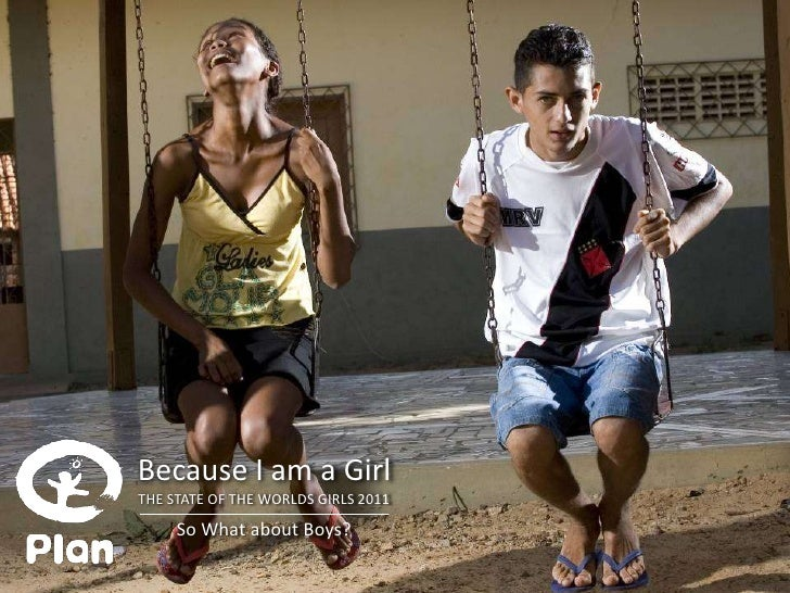 Because I am a GirlTHE STATE OF THE WORLDS GIRLS 2011     So What about Boys?