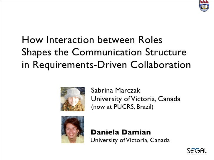 How Interaction between RolesShapes the Communication Structurein Requirements-Driven Collaboration              Sabrina M...