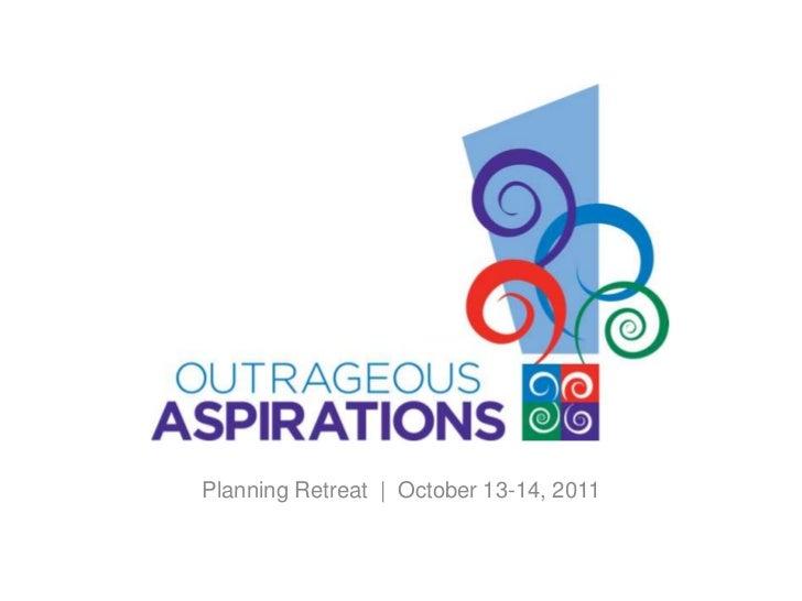 Planning Retreat   October 13-14, 2011