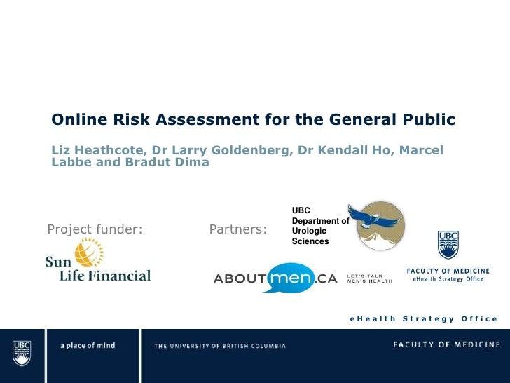 Online Risk Assessment for the General PublicLiz Heathcote, Dr Larry Goldenberg, Dr Kendall Ho, MarcelLabbe and Bradut Dim...