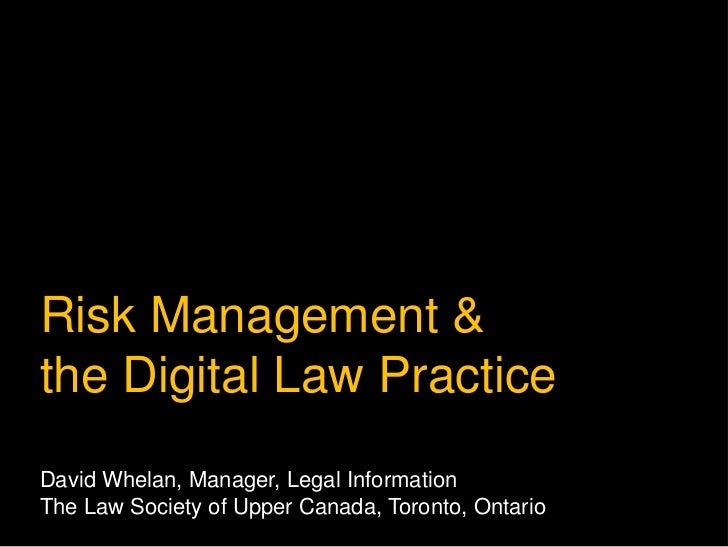 Risk Management & the Digital Law Practice<br />David Whelan, Manager, Legal Information<br />The Law Society of Upper Can...