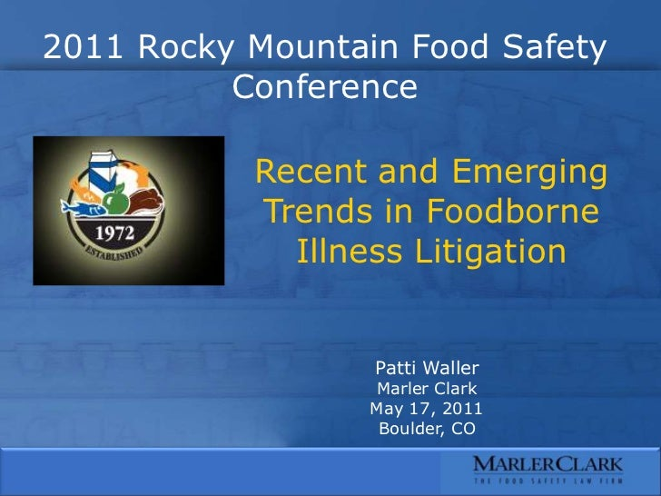 2011 Rocky Mountain Food Safety Conference<br />Recent and Emerging Trends in Foodborne Illness Litigation<br />Patti Wall...