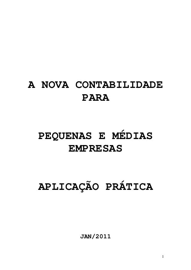 A NOVA CONTABILIDADE        PARA PEQUENAS E MÉDIAS      EMPRESAS APLICAÇÃO PRÁTICA       JAN/2011                     1