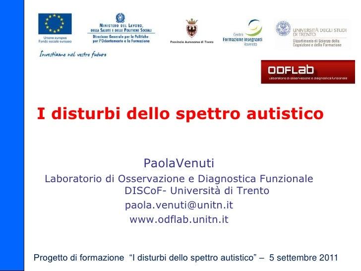 I disturbi dello spettro autistico                            PaolaVenuti  Laboratorio di Osservazione e Diagnostica Funzi...