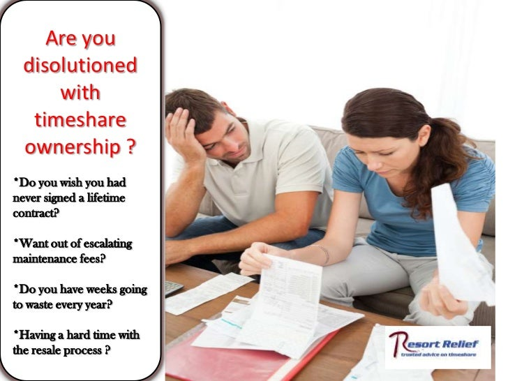 Are you disolutioned with timeshare ownership ?<br />*Do you wish you had never signed a lifetime contract?<br />*Want out...