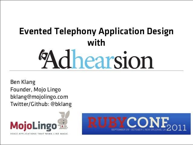 Evented Telephony Application Design                  withBen KlangFounder, Mojo Lingobklang@mojolingo.comTwitter/Github: ...