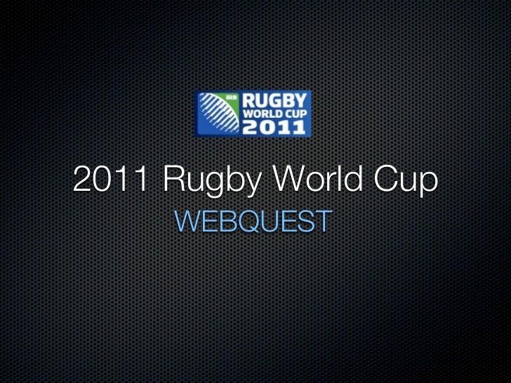 2011 Rugby World Cup     WEBQUEST