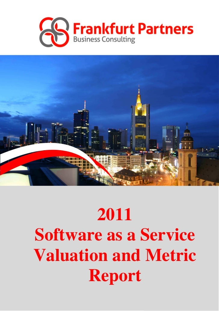 2011    Software as a Service    Valuation and Metric           Report              Copyright © 2010 Frankfurt Partners3  ...
