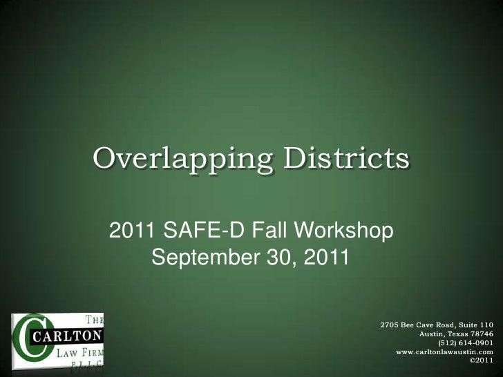 Overlapping Districts<br />2011 SAFE-D Fall WorkshopSeptember 30, 2011<br />