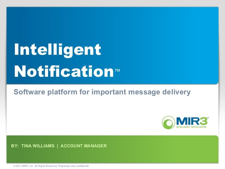 Intelligent Notification ™ Software platform for important message delivery BY:  TINA WILLIAMS     ACCOUNT MANAGER © 2011 ...