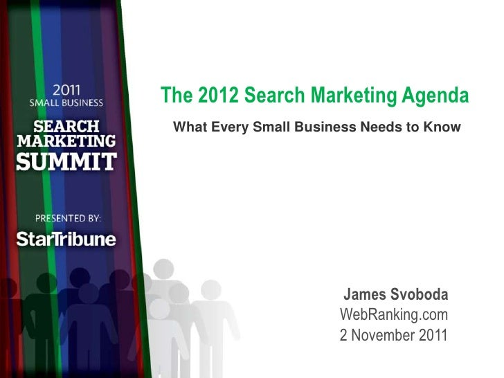 The 2012 Search Marketing Agenda What Every Small Business Needs to Know                                  James Svoboda   ...