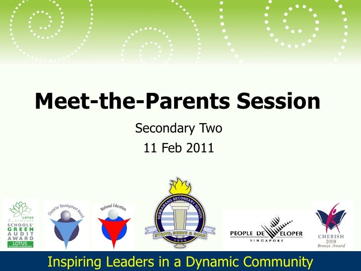 Meet-the-Parents Session Secondary Two 11 Feb 2011 Inspiring Leaders in a Dynamic Community
