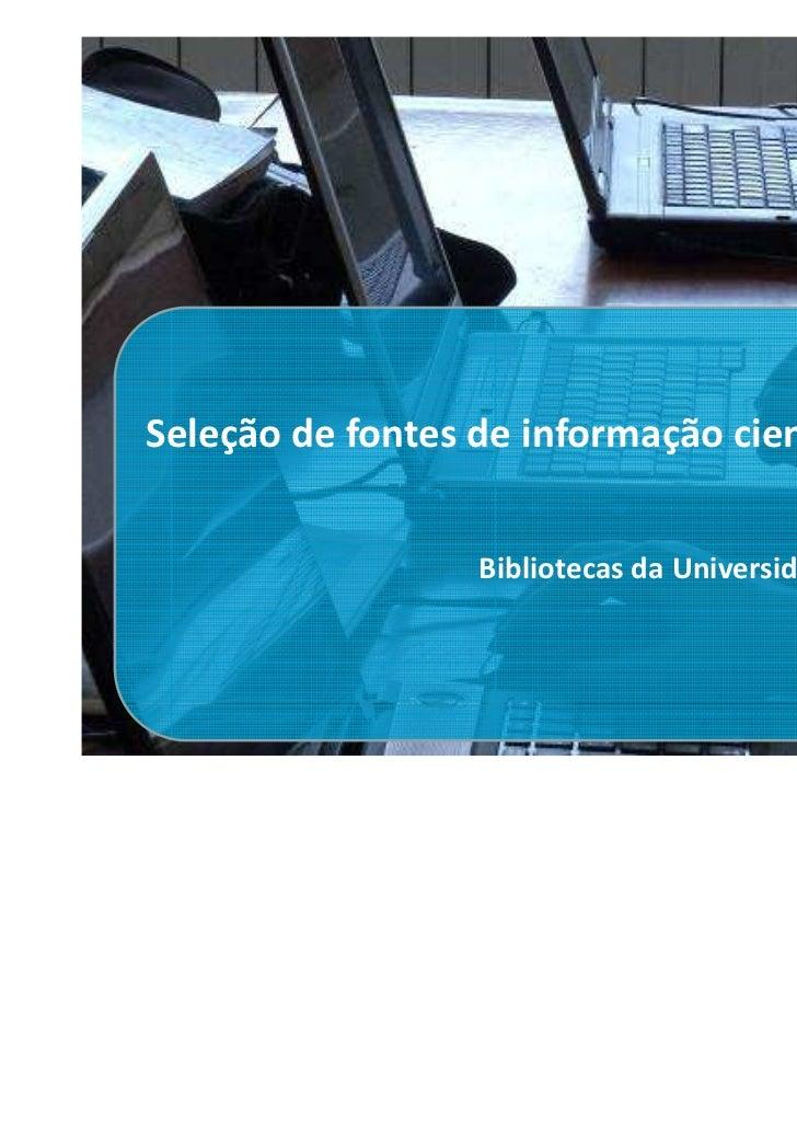 Seleção de fontes de informação científica                  Bibliotecas da Universidade de Aveiro                         ...