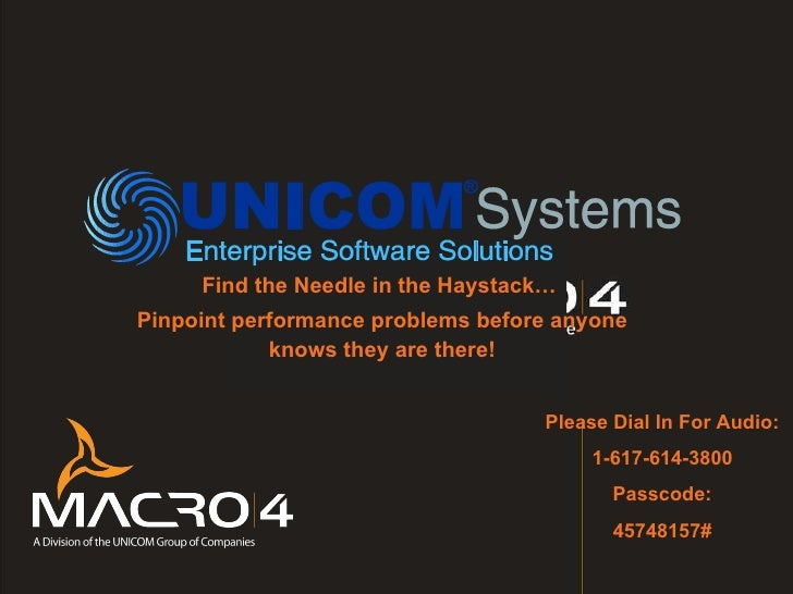 Find the Needle in the Haystack…  Pinpoint performance problems before anyone knows they are there! Please Dial In For Aud...