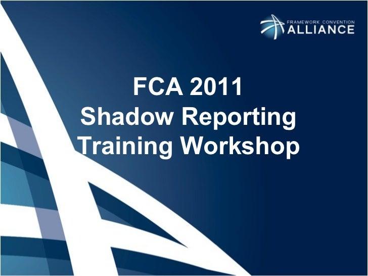 FCA 2011 Shadow Reporting Training Workshop