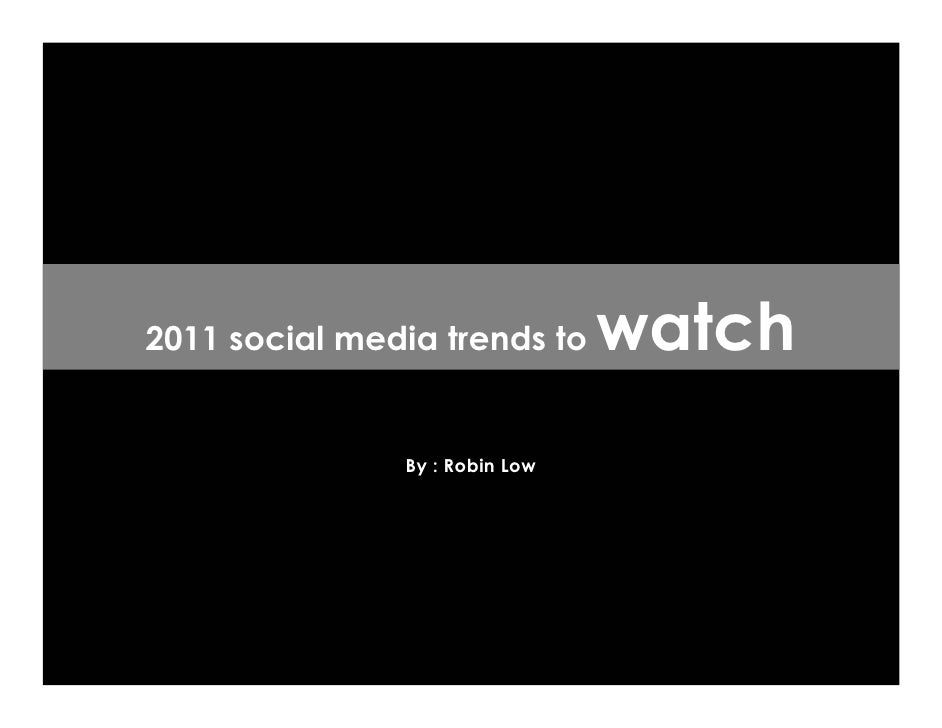 2011 social media trends to     watch               By : Robin Low