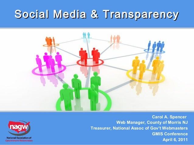 Social Media & Transparency  Carol A. Spencer Web Manager, County of Morris NJ Treasurer, National Assoc of Gov't Webmaste...