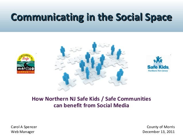 Communicating in the Social Space  How Northern NJ Safe Kids / Safe Communities can benefit from Social Media  Carol A Spe...