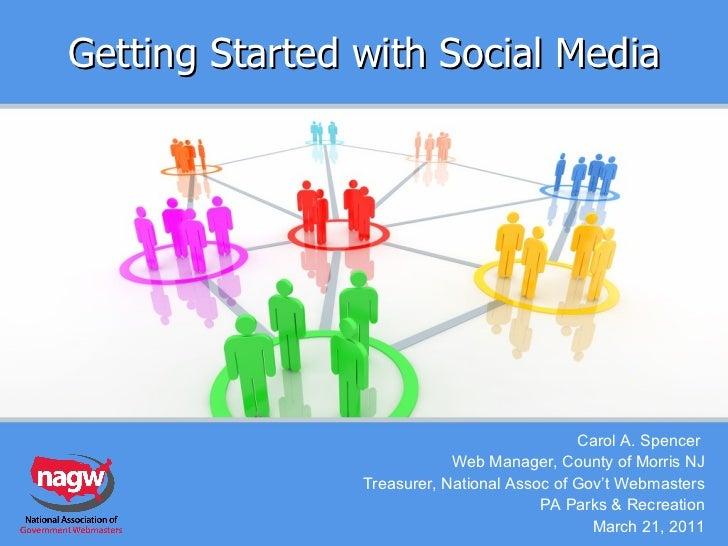 Getting Started with Social Media Carol A. Spencer  Web Manager, County of Morris NJ Treasurer, National Assoc of Gov't We...